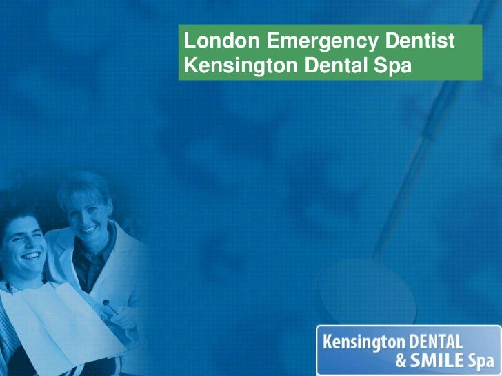 London Emergency Dentist<br />Kensington Dental Spa<br />