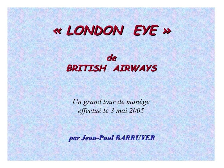 « LONDON  EYE » de BRITISH  AIRWAYS Un grand tour de manège effectué le 3 mai 2005 par Jean-Paul BARRUYER