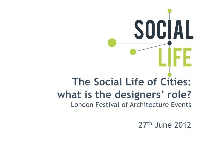 The Social Life of Cities:what is the designers' role?  London Festival of Architecture Events                       27th ...