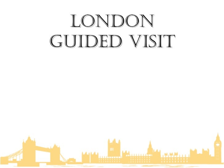 LONDON GUIDED VISIT
