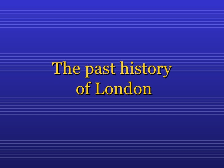 The past history   of London