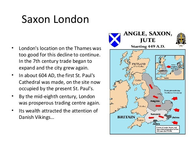 Saxon London •  •  • •  London's location on the Thames was too good for this decline to continue. In the 7th century trad...
