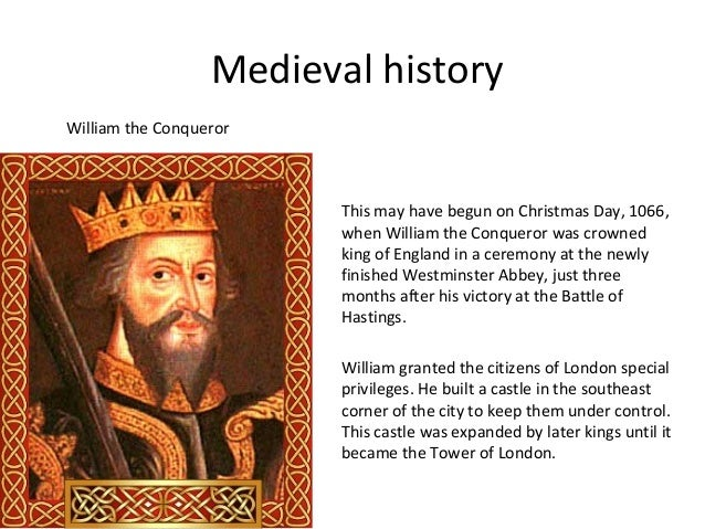Medieval history William the Conqueror  This may have begun on Christmas Day, 1066, when William the Conqueror was crowned...