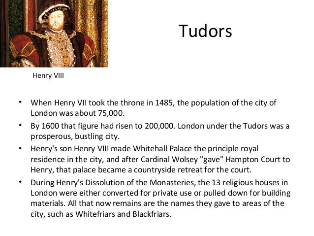 Tudors Henry VIII  • • •  •  When Henry VII took the throne in 1485, the population of the city of London was about 75,000...