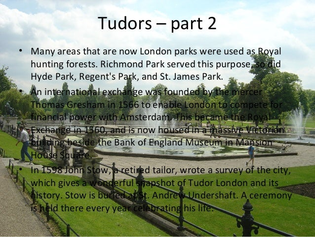 Tudors – part 2 • Many areas that are now London parks were used as Royal hunting forests. Richmond Park served this purpo...
