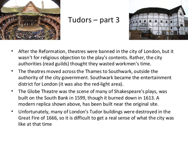 Tudors – part 3  •  •  •  •  After the Reformation, theatres were banned in the city of London, but it wasn't for religiou...