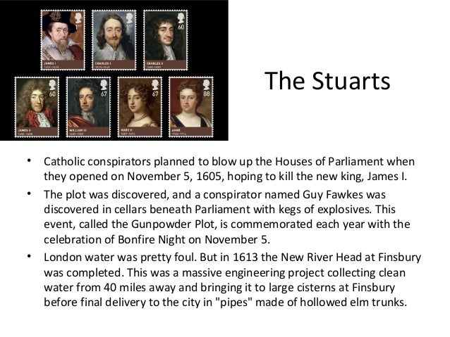 The Stuarts • •  •  Catholic conspirators planned to blow up the Houses of Parliament when they opened on November 5, 1605...