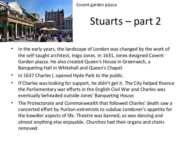 Covent garden piazza  Stuarts – part 2 •  • •  •  In the early years, the landscape of London was changed by the work of t...