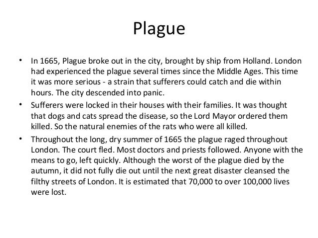 Plague •  •  •  In 1665, Plague broke out in the city, brought by ship from Holland. London had experienced the plague sev...