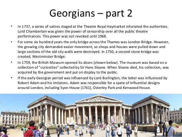 Georgians – part 2 •  •  •  •  In 1737, a series of satires staged at the Theatre Royal Haymarket infuriated the authoriti...