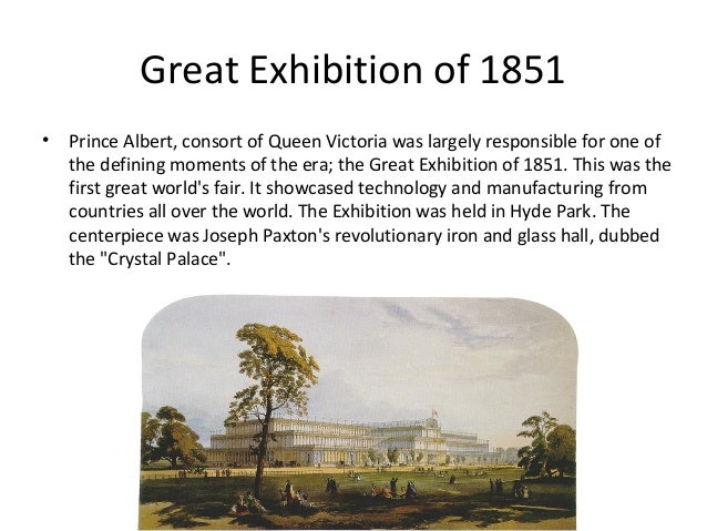 Great Exhibition of 1851 •  Prince Albert, consort of Queen Victoria was largely responsible for one of the defining momen...