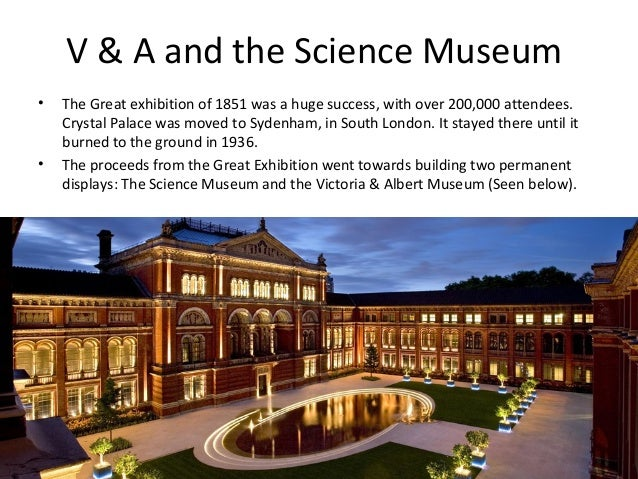 V & A and the Science Museum •  •  The Great exhibition of 1851 was a huge success, with over 200,000 attendees. Crystal P...