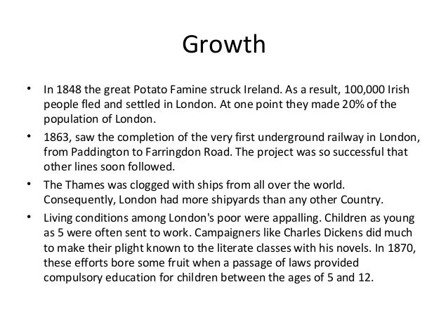 Growth •  •  • •  In 1848 the great Potato Famine struck Ireland. As a result, 100,000 Irish people fled and settled in Lo...