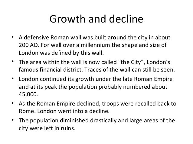 Growth and decline • A defensive Roman wall was built around the city in about 200 AD. For well over a millennium the shap...