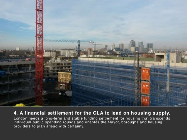 4. A financial settlement for the GLA to lead on housing supply. London needs a long-term and stable funding settlement fo...