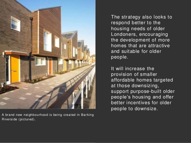 The strategy also looks to respond better to the housing needs of older Londoners, encouraging the development of more hom...