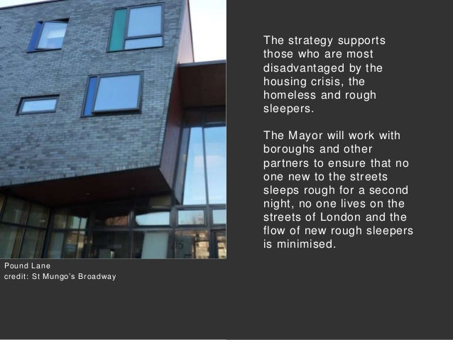 The strategy supports those who are most disadvantaged by the housing crisis, the homeless and rough sleepers. The Mayor w...