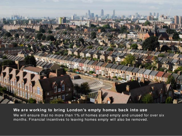 We are working to bring London's empty homes back into use We will ensure that no more than 1% of homes stand empty and un...