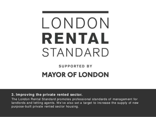 3. Improving the private rented sector. The London Rental Standard promotes professional standards of management for landl...