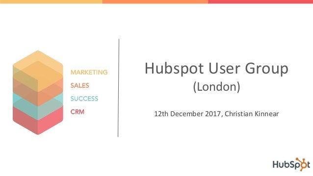 Hubspot User Group (London) 12th December 2017, Christian Kinnear