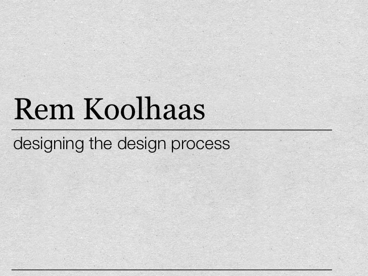 Rem Koolhaasdesigning the design process