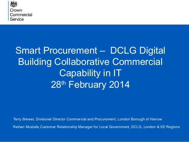 Smart Procurement – DCLG Digital Building Collaborative Commercial Capability in IT 28th February 2014 Terry Brewer, Divis...