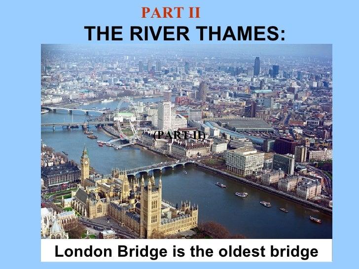 THE RIVER THAMES: London Bridge is the oldest bridge (PART II) PART II