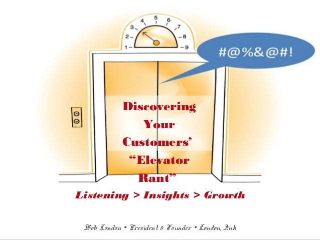 """@londoninkBob London  President & Founder  London, Ink Discovering Your Customers' """"Elevator Rant"""" Listening > Insights ..."""