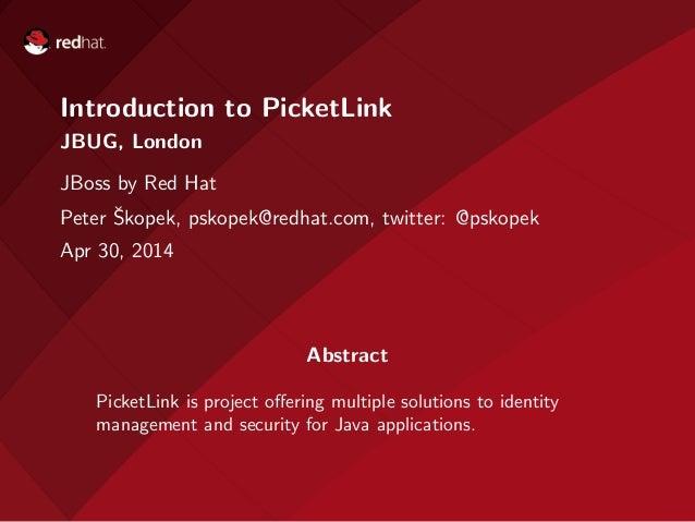Introduction to PicketLink JBUG, London JBoss by Red Hat Peter ˇSkopek, pskopek@redhat.com, twitter: @pskopek Apr 30, 2014...