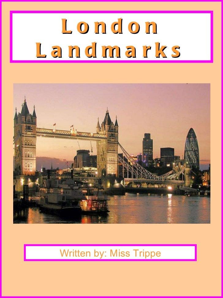 London Landmarks Written by: Miss Trippe