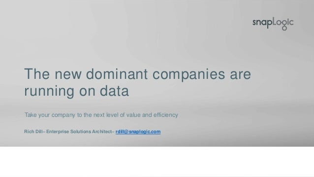 The new dominant companies are running on data Take your company to the next level of value and efficiency Rich Dill– Ente...