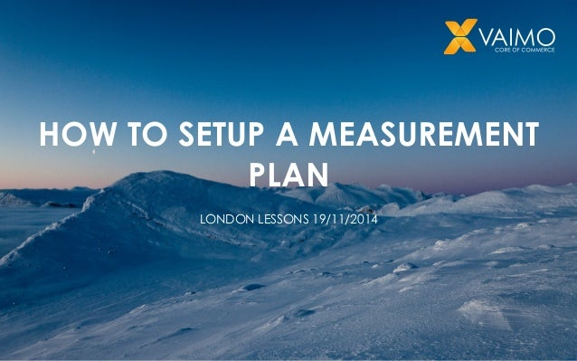 HOW TO SETUP A MEASUREMENT  PLAN  LONDON LESSONS 19/11/2014