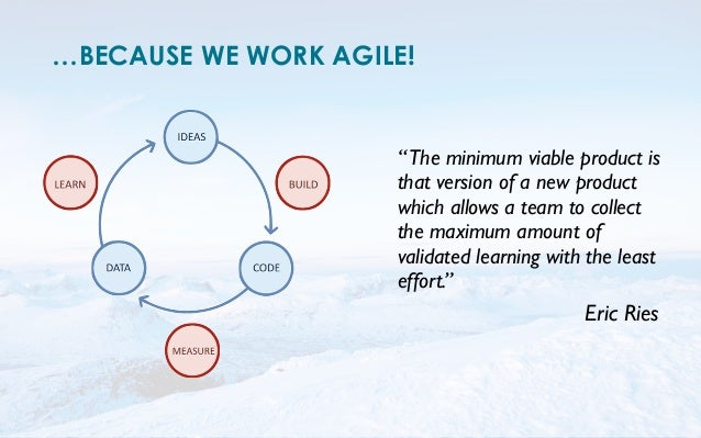 """…BECAUSE WE WORK AGILE!  """" The minimum viable product is  that version of a new product  which allows a team to collect  t..."""