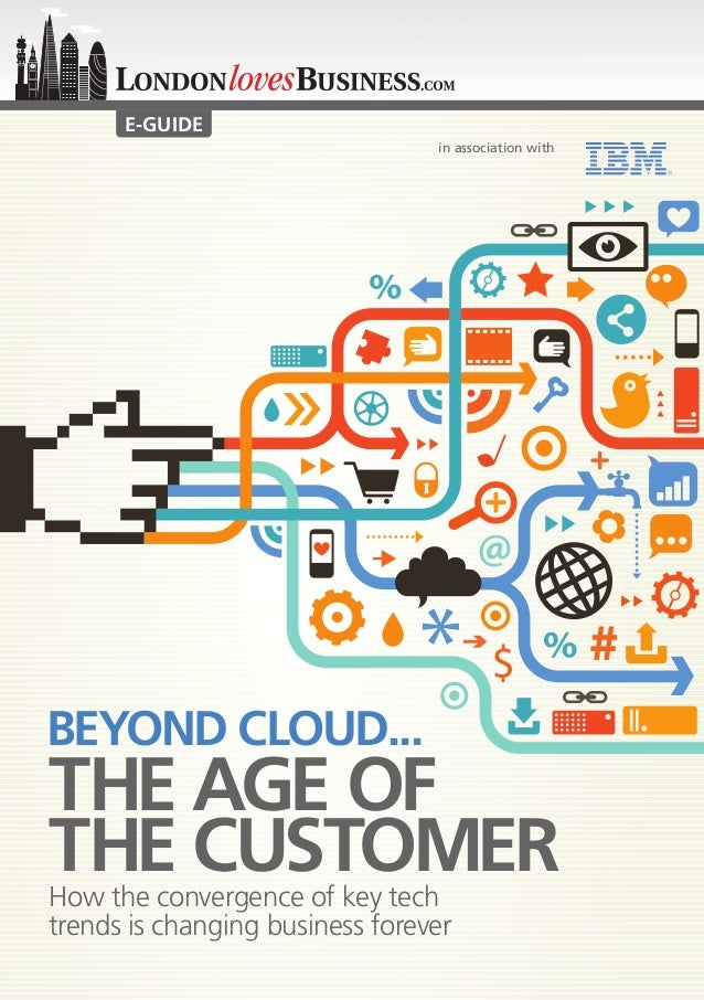 in association with E-GUIDE BEYOND CLOUD... THE AGE OF THE CUSTOMERHow the convergence of key tech trends is changing busi...
