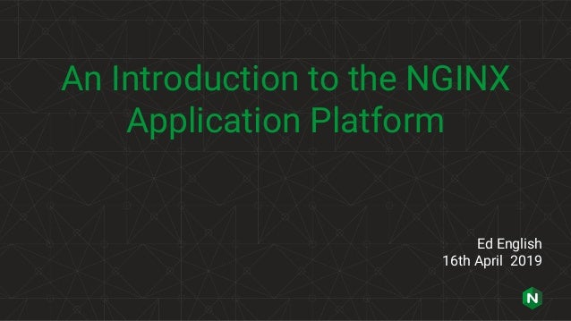 An Introduction to the NGINX Application Platform Ed English 16th April 2019