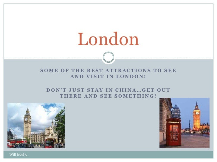 London               SOME OF THE BEST ATTRACTIONS TO SEE                       AND VISIT IN LONDON!                DON'T J...