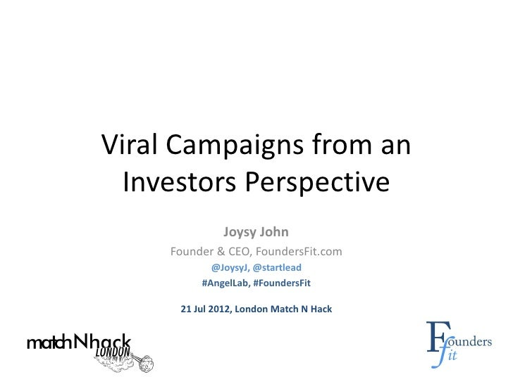 Viral Campaigns from an Investors Perspective               Joysy John     Founder & CEO, FoundersFit.com            @Joys...