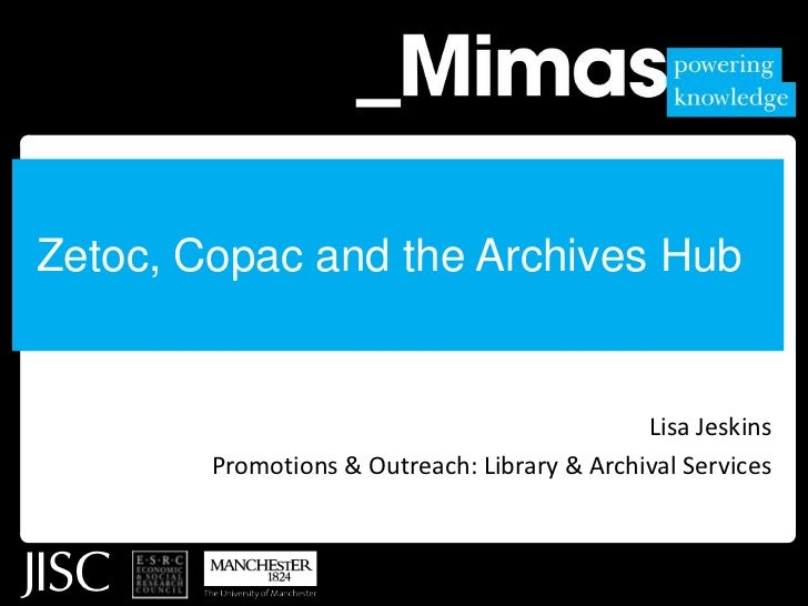 Zetoc, Copac and the Archives Hub<br />Lisa Jeskins<br />Promotions & Outreach: Library & Archival Services<br />