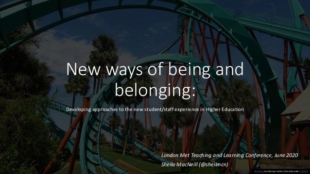 New ways of being and belonging: Developing approaches to the new student/staff experience in Higher Education London Met ...