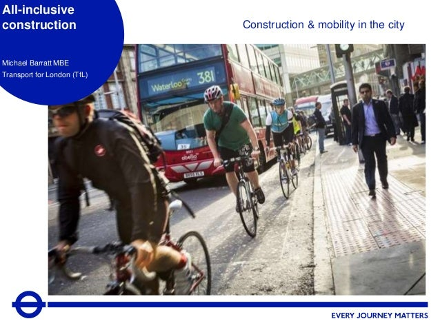 1 Construction & mobility in the city All-inclusive construction Michael Barratt MBE Transport for London (TfL)