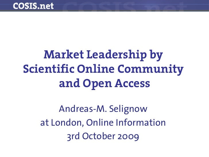 Market Leadership byScientific Online Community       and Open Access       Andreas-M. Selignow  at London, Online Informa...