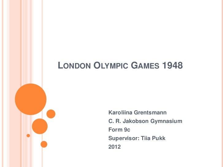 LONDON OLYMPIC GAMES 1948          Karoliina Grentsmann          C. R. Jakobson Gymnasium          Form 9c          Superv...