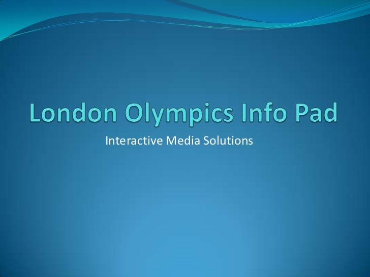 London Olympics Info Pad<br />Interactive Media Solutions<br />