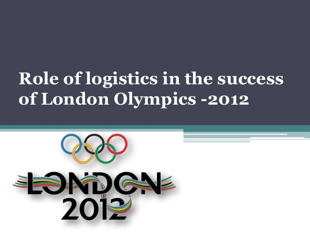 Role of logistics in the successof London Olympics -2012