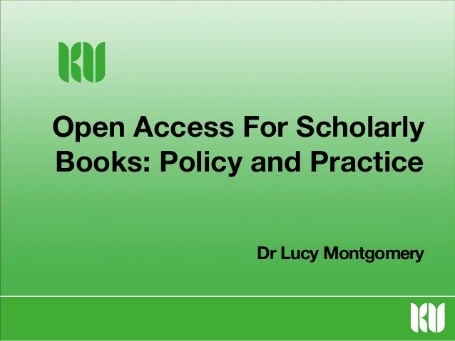 Open Access For Scholarly Books: Policy and Practice Dr Lucy Montgomery