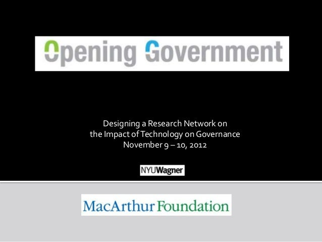 Designing a Research Network onthe Impact of Technology on Governance        November 9 – 10, 2012