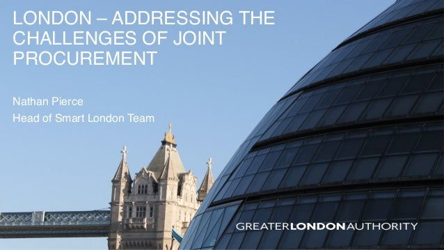 LONDON – ADDRESSING THE CHALLENGES OF JOINT PROCUREMENT Nathan Pierce Head of Smart London Team