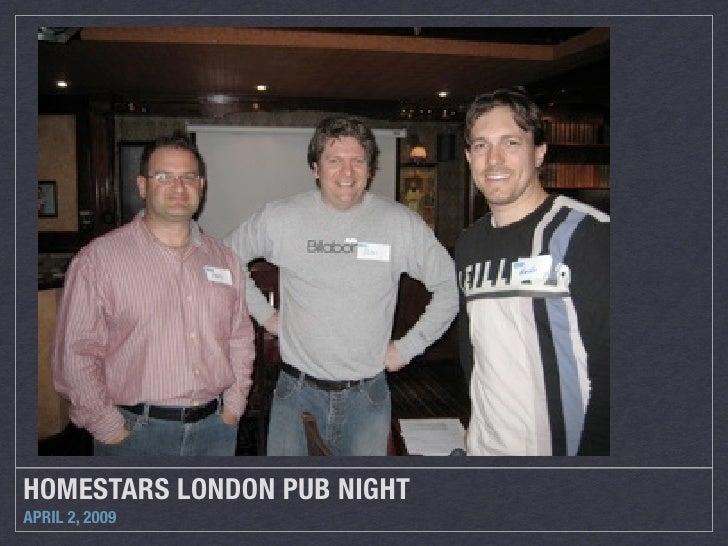 HOMESTARS LONDON PUB NIGHT APRIL 2, 2009