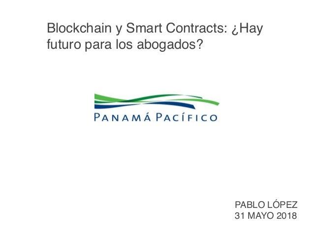Blockchain y Smart Contracts: ¿Hay futuro para los abogados? PABLO LÓPEZ 31 MAYO 2018