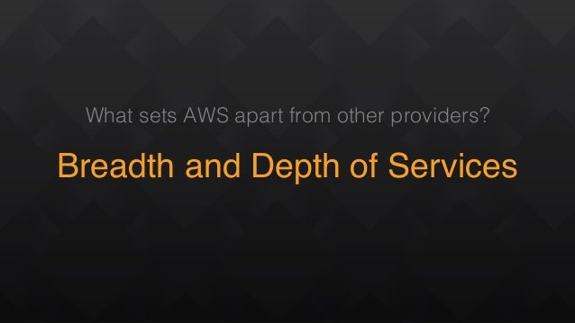 What sets AWS apart from other providers? Breadth and Depth of Services